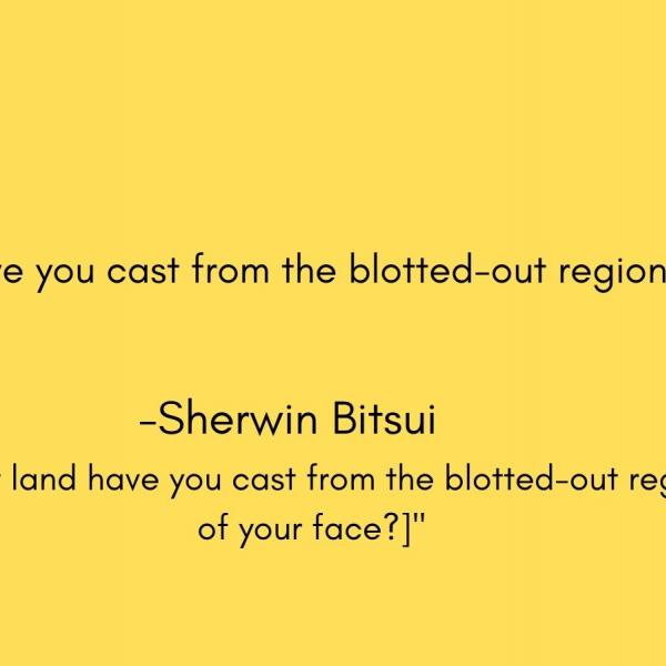 What land have you cast from the blotted-out region of your face?