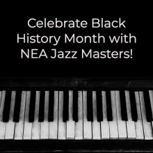 text that reads Celebrate Black History Month with NEA Jazz Masters