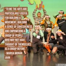 To me the arts are particularly useful for building a movement, building a sense of cohesiveness,  and empowering a group of people who may not have thought of themselves as a group before. -- Marisa Moran Jahn