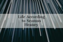 Graphic that reads Life According to Seamus Heaney