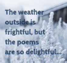 Text that reads The weather outside is frightful but the poems are so delightful over a photo of a snowy landscape