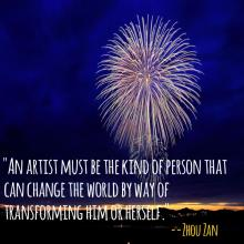 An artist must be the kind of person that can change the world by way of transforming him or herself Zhou Zan quote over image of fireworks