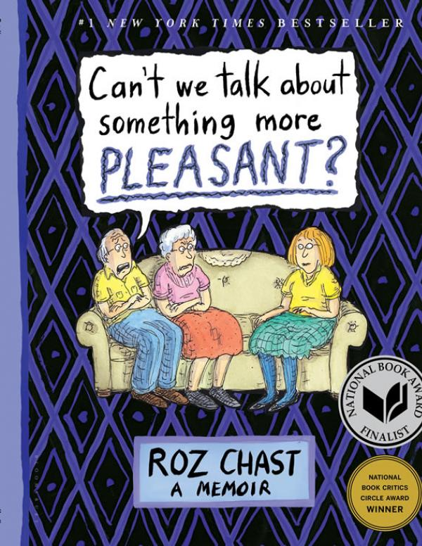 Book cover: In a cartoon drawing, the the book title as a speech ballon coming from older man sitting on a couch with his older wife and daughter. Below that the word Roz Chast: A Memoir