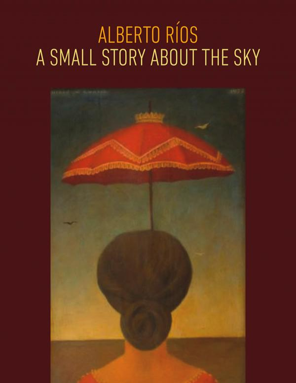 Book cover: Red border, the words Alberto Rios, A Small Story About the Sky at the top above a large drawing of a woman from behind, hair in a bun, holding a parasol